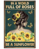 Sunflower Girl In A World Full Of Roses Be A Sunflower Spread Inspiration Poster - Gift For Home Decor Wall Art Print Vertical Poster No Frame Full Size