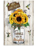 Sunflower Hey Little Fighter Soon Things Will Be Brighter Spread Inspiration Poster - Gift For Home Decor Wall Art Print Vertical Poster No Frame Full Size