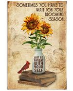 Sunflower Sometimes Yo Have To Wait For Your Blooming Season Spread Inspiration Poster - Gift For Home Decor Wall Art Print Vertical Poster No Frame Full Size