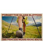 Hiking - Forget The Glass Slippers This Princess Wears Hiking Boots Horizontal Poster Gift For Men, Women, On Birthday, Xmas, Home Decor Wall Art Print No Frame Full Size