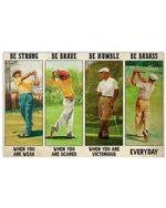 Golf Be Strong When You Are Weak Be Brave When You Are Scared Horizontal Poster Gift For Men, Women, On Birthday, Xmas, Home Decor Wall Art Print No Frame Full Size