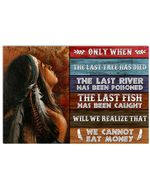 Native American Girl Only When The Last Tree Has Died We Cannot Eat Money Horizontal Poster Gift For Men, Women, On Birthday, Xmas, Home Decor Wall Art Print No Frame Full Size
