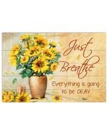 Sunflower Just Breathe Everything Is Going To Be Okay Horizontal Poster Gift For Men, Women, On Birthday, Xmas, Home Decor Wall Art Print No Frame Full Size