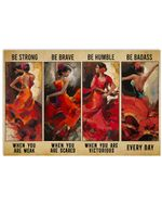 Flamenco Dancers Be Strong Be Brave Be Humble Horizontal Poster Gift For Men, Women, On Birthday, Xmas, Home Decor Wall Art Print No Frame Full Size