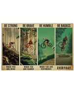 Cycling Be Strong When You Are Weak Be Brave When You Are Scared Be Humble When You Are Victorious Be Badass Everyday Horizontal Poster Perfect Gift For Men, Women, On Birthday, Xmas, Home Decor Wall Art Print No Frame Full Size