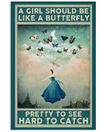 Butterfly Girl A Girl Should Be Like A Butterfly Pretty To See Hard To Catch Vertical Poster Perfect Gift For Men, Women, On Birthday, Xmas, Home Decor Wall Art Print No Frame Full Size