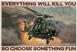 Helicopter Pilot Everything Will Kill You So Choose Something Fun Funny Horizontal Poster No Frame Full Size