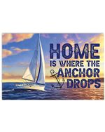 Sailor Home Is Where The Anchor Drops Horizontal Poster Gift For Men, Women, On Birthday, Xmas, Home Decor Wall Art Print No Frame Full Size