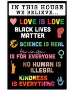 In This House We Believe Love Is Love Black Lives Matter Vertical Poster Gift For Men, Women, On Birthday, Xmas, Home Decor Wall Art Print No Frame Full Size