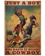 Cowboy Just A Boy Wants To Become A Cowboy Vertical Poster Gift For Men, Women, On Birthday, Xmas, Home Decor Wall Art Print No Frame Full Size