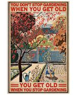 Gardening Art You Get Old When You Stop Gardening Vertical Poster Gift For Men, Women, On Birthday, Xmas, Home Decor Wall Art Print No Frame Full Size