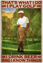 That's What I do I Play Golf I Drink Beer and I Know Things Poster, Funny Golfing Golfer Vertical Poster No Frame Full Size