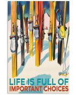 Skiing Life Is Full Of Important Choices Poster Home Wall Decor Gifts For Christmas, Birthday, Thanksgiving