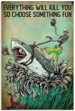 Everything Will Kill You So Choose Something Fun Skull Skeleton Riding Shark Funny Beach Ocean Surfing Tropical Hawaii No-Frame Poster