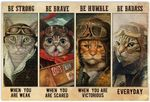 Tabby Cat Pilot Be Strong When You are Weak Be Brave Be Humble Be Badass Everyday Wall Art Decor No Frame Poster | Funny Gifts for Birthday, Anniversary, New Year, Christmas for Cat Lovers