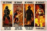 Firefighter Strong When You are Weak Be Brave Be Humble Be Badass Everyday Wall Art Decor No Frame Poster (Full Size 12x18/16x24/24x36) | Gifts for Bi