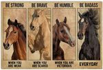 Horse Be Strong When You are Weak Be Brave Be Humble Be Badass Everyday Wall Art Decor No Frame Poster (Full Size 12x18/16x24/24x36) | Funny Gifts for