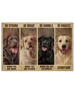 Labrador Be Strong When You Are Weak Horizontal Poster Gift For Men, Women, On Birthday, Xmas, Home Decor Wall Art Print No Frame Full Size