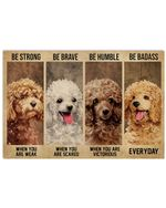 Poodle Be Strong When You Are Weak Horizontal Poster Gift For Men, Women, On Birthday, Xmas, Home Decor Wall Art Print No Frame Full Size