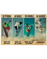 Snowboarding Be Strong When You Are Weak Horizontal Poster Gift For Men, Women, On Birthday, Xmas, Home Decor Wall Art Print No Frame Full Size