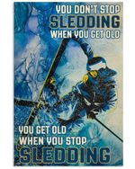 Sledding You Get Old When You Stop Stop Sledding Vertical Poster Gift For Men, Women, On Birthday, Xmas, Home Decor Wall Art Print No Frame Full Size