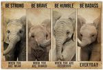 Be Strong When You are Weak Poster, Funny Elephant Lover Gifts Horizontal Poster No Frame Full Size