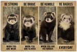 Be Strong When You are Weak Poster, Funny Ferret Lover Gifts Horizontal Poster No Frame Full Size