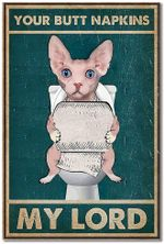 Your Butt Napkins My Lord Cat Poster- Funny Cat in Toilet, Nice Decor for Your Family, No Frame Full Size.