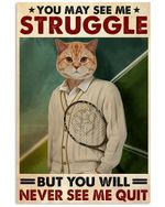 Tennis Cat You May See Me Struggle Vertical Poster Perfect Gifts For Men, Women, On Birthday, Xmas, Home Decor Wall Art Print No Frame Full Size