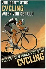 You Don't Stop Cycling When You Get Old Poster, Funny Cycling Lover Gifts Vertical Poster No Frame Full Size
