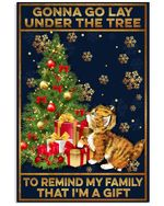 Christmas Poster Gonna Go Lay Under The Tree To Remind My Family That I'm A Gift Vertical Poster Perfect Gifts For Men, Women, On Birthday, Xmas, Home Decor Wall Art Print No Frame Full Size