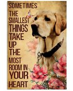 Labrador Sometimes The Smallest Things Take Up The Most Room In Your Heart Vertical Poster Perfect Gift For Men, Women, On Birthday, Xmas, Home Decor Wall Art Print No Frame Full Size