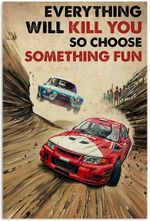 Everything will kill you so choose something fun Rally Racing Poster | Home Decor Vertical Poster | Gift For Home Decor Poster | Full Size