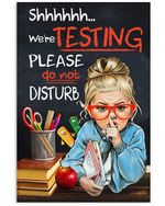 Student We're Testing Please Do Not Disturb Vertical Poster Gift For Men, Women, On Birthday, Xmas, Home Decor Wall Art Print No Frame Full Size