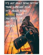 Photographer Better Than You Were The Day Before Vertical Poster Gift For Men, Women, On Birthday, Xmas, Home Decor Wall Art Print No Frame Full Size