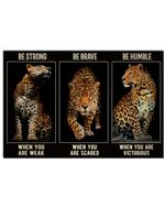 Leopard Be Strong When You Are Weak Horizontal Poster Perfect Gift For Men, Women, On Birthday, Xmas, Housewarming Home Decor Wall Art Print No Frame Full Size
