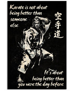 Karate It's Not About Being Better Than You Were The Day Before Vertical Poster Perfect Gift For Men, Women, On Birthday, Xmas, Housewarming Home Decor Wall Art Print No Frame Full Size