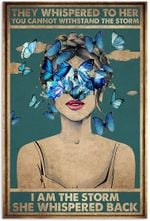 They Whispered to her You Cannot Withstand The Storm I am The Storm she Whispered Back, Blue Butterfly Poster Poster - No Frame