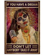 Skull Girl If You Have A Dream Don't Let Anybody Take It Away Vertical Poster Perfect Gift For Men, Women, On Birthday, Xmas, Housewarming Home Decor Wall Art Print No Frame Full Size