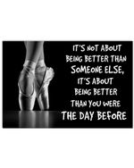 Ballet Being Better Than You Were The Day Before Horizontal Poster Home Decor Wall Art Print No Frame Or Canvas 0.75 Inch Frame Full Size Best Gift For Birthday, Christmas, Thanksgiving, Housewarming