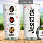 Personalized Teacher Peace Love Teach PYZ2110022 Stainless Steel Tumbler