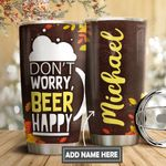 Dont Worry Beer Happy Personalized DNS0611018 Stainless Steel Tumbler