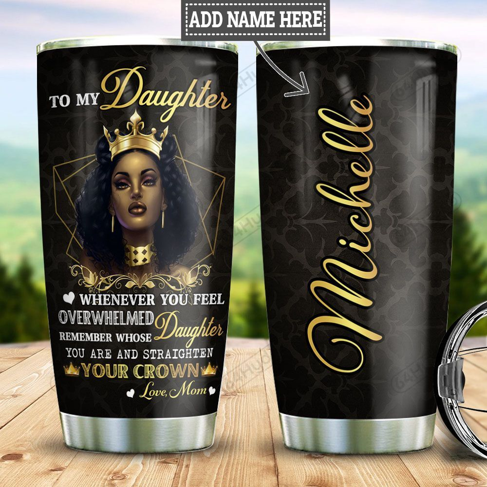 Personalized Queen Black Women Mom To Daughter TTZ1712019 Stainless Steel Tumbler