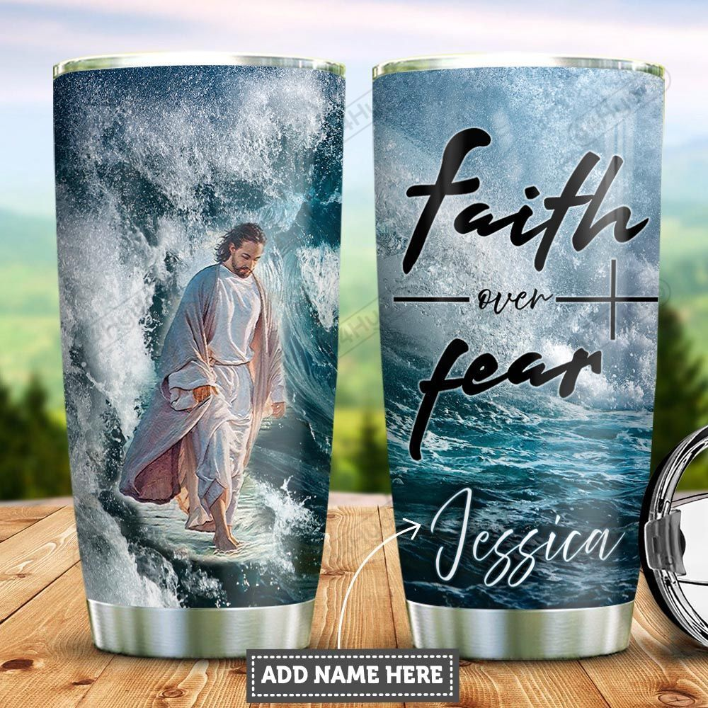 Personalized Jesus Faith Over Fear PYZ1712009 Stainless Steel Tumbler