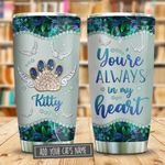 Cat Always In My Heart Jewelry Style Personalized KD2 BGM2112001 Stainless Steel Tumbler