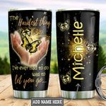 Personalized Butterfly The Hardest Thing DNZ0501006Z Stainless Steel Tumbler