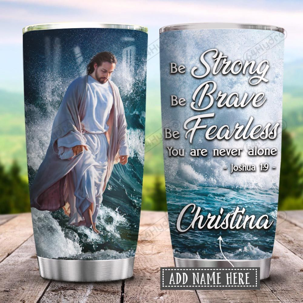 Jesus Faith Waves Never Alone Personalized KD2 HRX0801001Z Stainless Steel Tumbler
