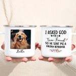 I Asked God For A True Friend - Golden Retriever