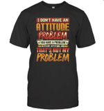 I Don't Have An Attitude Problem