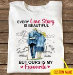 Personalized Every Love Story Is Beautiful But Ours Is My Favorite T-shirt